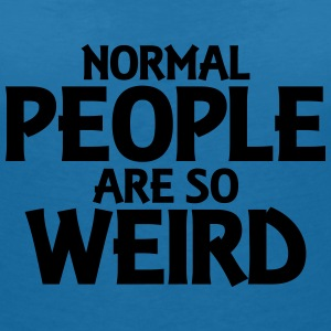 Normal people are so weird T-skjorter - T-skjorte med V-utsnitt for kvinner