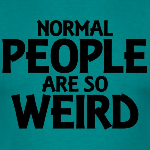 Normal people are so weird T-shirts - T-shirt herr
