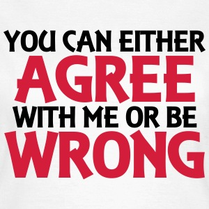 You can either agree with me or be wrong T-shirts - T-shirt dam