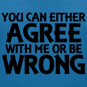 You can either agree with me or be wrong T-shirts - Vrouwen T-shirt met V-hals