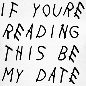 If you're reading this be my date T-shirts - T-shirt dam