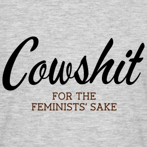 Cowshit - For The Feminists' Sake T-Shirts - Männer T-Shirt