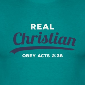 Real Christian Obey Acts 2:38 - Men's T-Shirt