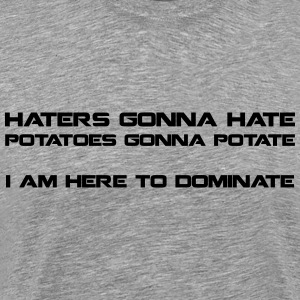 Haters Gonna Hate - men's t5 - Men's Premium T-Shirt