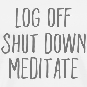 Log Off, Shut Down, Meditate T-Shirts - Männer Premium T-Shirt