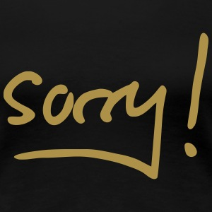 sorry T-Shirts - Frauen Premium T-Shirt