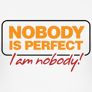 Nobody is perfect. I m nobody! T-Shirts - Men's Slim Fit T-Shirt