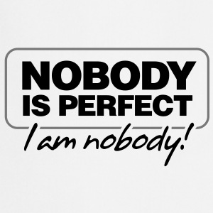 Nobody is perfect. I m nobody!  Aprons - Cooking Apron