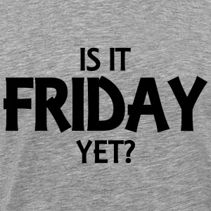 Is it friday yet? T-Shirts - Men's Premium T-Shirt