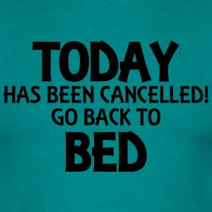Today has been cancelled... T-shirts - Mannen T-shirt