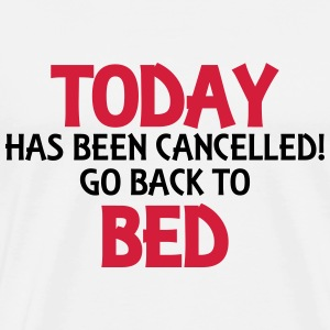 Today has been cancelled... T-shirts - Mannen Premium T-shirt