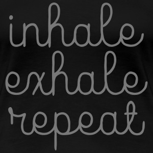 Inhale, Exhale, Repeat T-Shirts - Frauen Premium T-Shirt