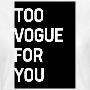Too Vogue For You - Frauen T-Shirt