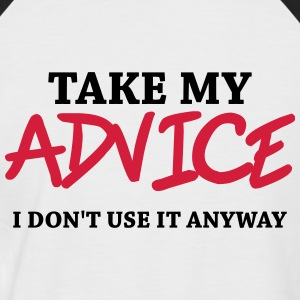 Take my advice - I don't use it anyway Magliette - Maglia da baseball a manica corta da uomo