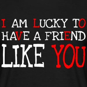 I am lucky to have a friend like you Tee shirts - T-shirt Homme