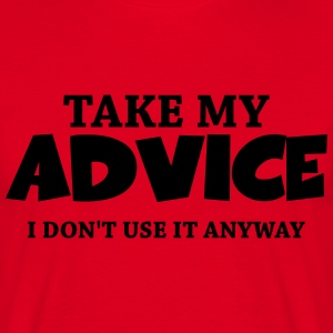 Take my advice - I don't use it anyway T-Shirts - Men's T-Shirt