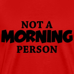 Not a morning person T-Shirts - Men's Premium T-Shirt