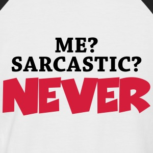 Me? Sarcastic? Never T-Shirts - Men's Baseball T-Shirt