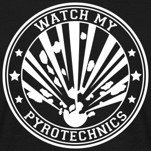 Watch my Pyrotechnics T-Shirts - Männer T-Shirt