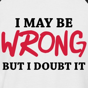I may be wrong, but I doubt it! T-Shirts - Men's Baseball T-Shirt