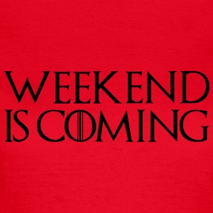 week end is coming - Women's T-Shirt