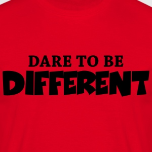 Dare to be different! T-Shirts - Men's T-Shirt