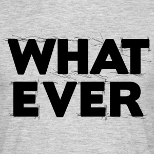Whatever 1 T-Shirts - Men's T-Shirt