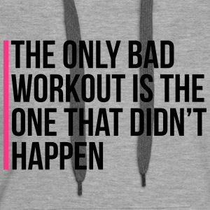 The Only Bad Workout  Pullover & Hoodies - Frauen Premium Hoodie