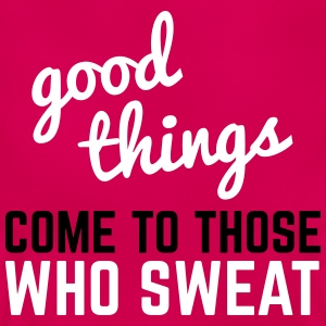 Good Things Come Sweat  T-Shirts - Women's T-Shirt