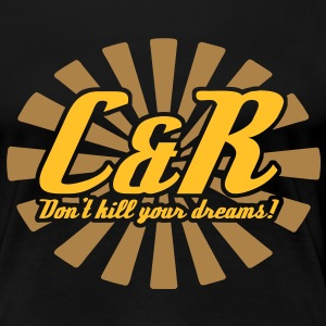 C&R Don't kill your dreams - Frauen Premium T-Shirt