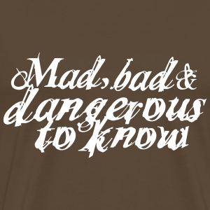 Mad, bad and dangerous to know T-Shirts - Männer Premium T-Shirt