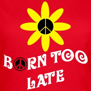 Born Too Late T-shirts - Vrouwen T-shirt