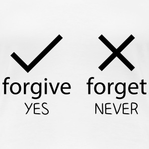forgive yes - forget never T-shirts - Vrouwen Premium T-shirt