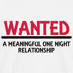Wanted: A meaningful one night relationship T-Shirts - Men's Premium T-Shirt