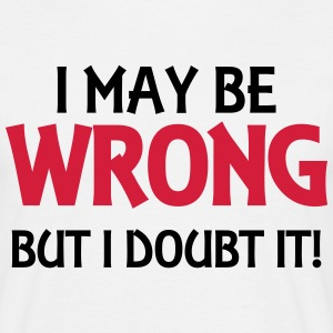 I may be wrong, but I doubt it! T-Shirts - Men's T-Shirt