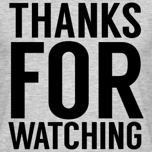 Thanks for watching T-Shirts - Men's T-Shirt