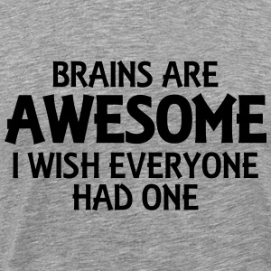 Brains are awesome, I wish everyone had one T-shirts - Herre premium T-shirt