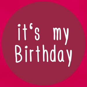 its my Birthday T-Shirts - Frauen T-Shirt