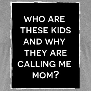 Who are these kids mom T-Shirts - Women's Premium T-Shirt