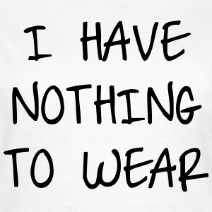I have nothing to wear T-Shirts - Women's T-Shirt