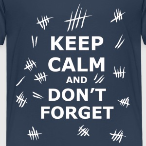 Keep Calm and Dont Forget T-Shirts - Kinder Premium T-Shirt