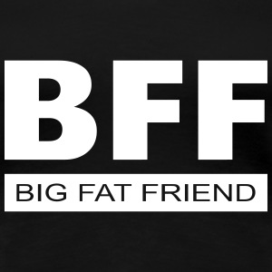 BFF - Big Fat Friend T-Shirts - Women's Premium T-Shirt