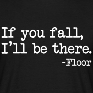 If you fall I'll be there T-Shirts - Men's T-Shirt