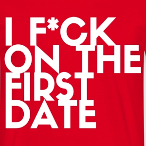 I F*CK ON THE FIRST DATE T-Shirts - Männer T-Shirt