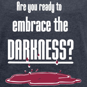 Embrace the Darkness T-Shirts - Women's T-shirt with rolled up sleeves