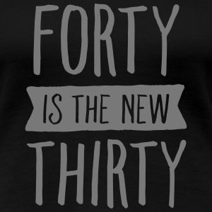 Forty Is The New Thirty T-shirts - Dame premium T-shirt