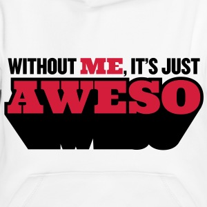 Without me, there is only half as awesome Hoodies - Kids' Premium Hoodie