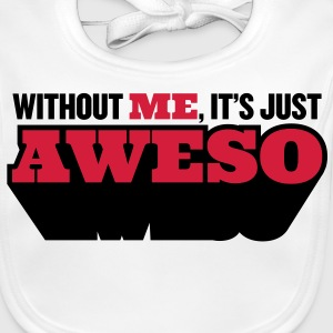 Without me, there is only half as awesome Accessories - Baby Organic Bib