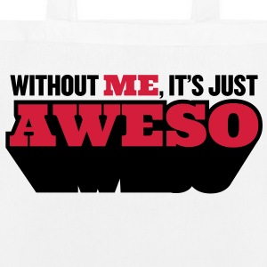 Without me, there is only half as awesome Bags & Backpacks - EarthPositive Tote Bag