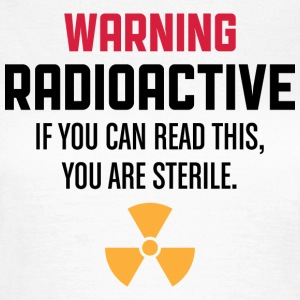 Let op: Radioactive T-shirts - Vrouwen T-shirt